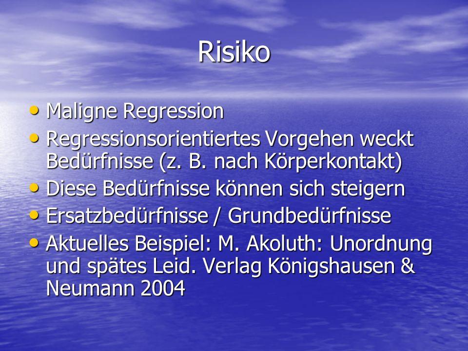 Risiko Maligne Regression Maligne Regression Regressionsorientiertes Vorgehen weckt Bedürfnisse (z. B. nach Körperkontakt) Regressionsorientiertes Vor