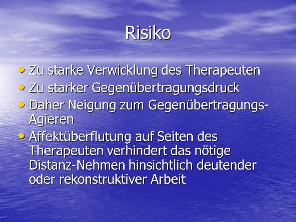 Risiko Zu starke Verwicklung des Therapeuten Zu starke Verwicklung des Therapeuten Zu starker Gegenübertragungsdruck Zu starker Gegenübertragungsdruck