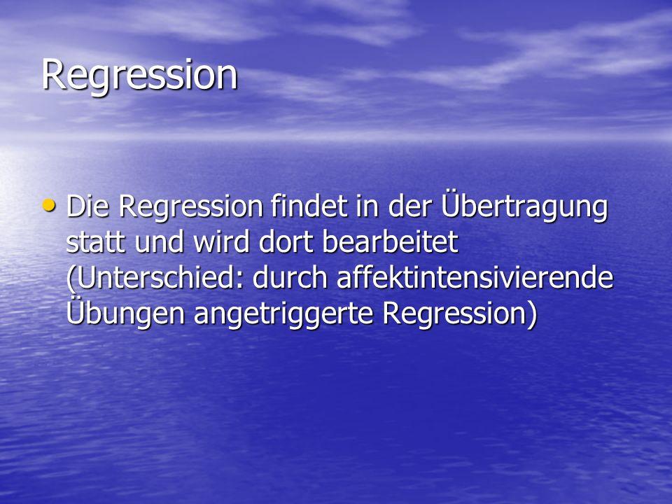 Regression Die Regression findet in der Übertragung statt und wird dort bearbeitet (Unterschied: durch affektintensivierende Übungen angetriggerte Reg