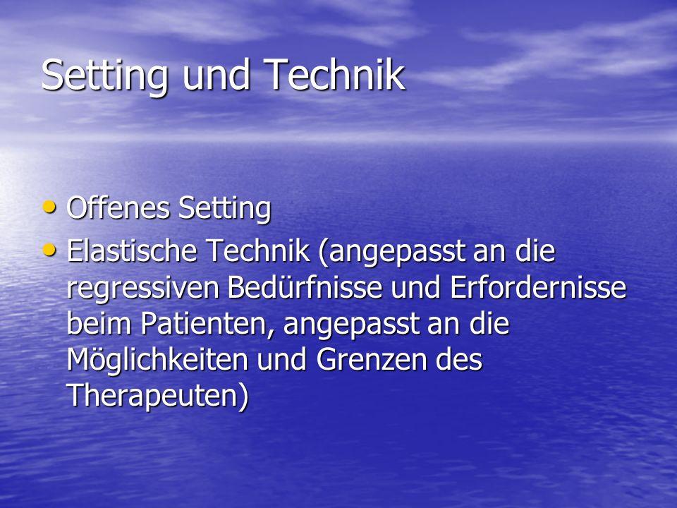 Setting und Technik Offenes Setting Offenes Setting Elastische Technik (angepasst an die regressiven Bedürfnisse und Erfordernisse beim Patienten, ang