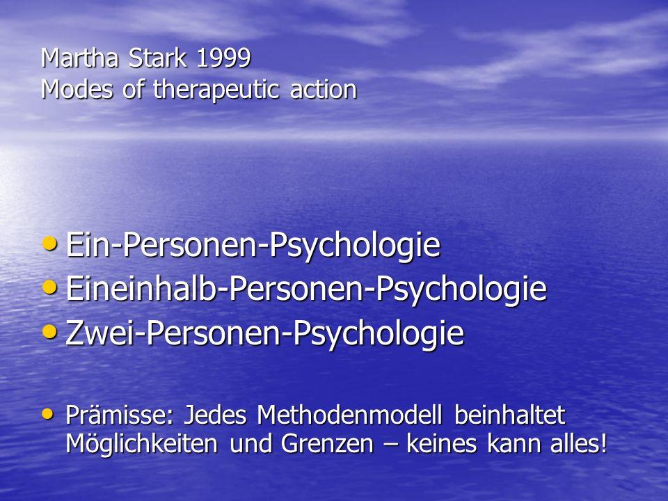 Martha Stark 1999 Modes of therapeutic action Ein-Personen-Psychologie Ein-Personen-Psychologie Eineinhalb-Personen-Psychologie Eineinhalb-Personen-Ps