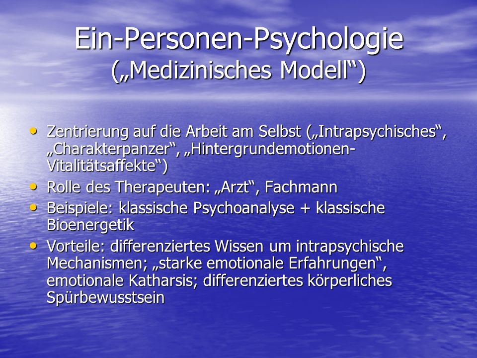 Ein-Personen-Psychologie (Medizinisches Modell) Zentrierung auf die Arbeit am Selbst (Intrapsychisches, Charakterpanzer, Hintergrundemotionen- Vitalit