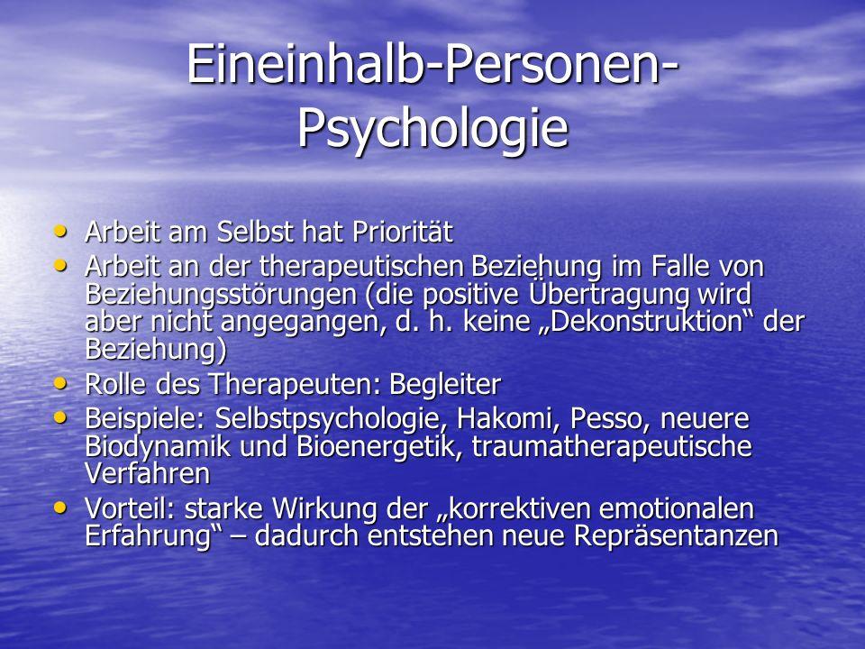 Eineinhalb-Personen- Psychologie Arbeit am Selbst hat Priorität Arbeit am Selbst hat Priorität Arbeit an der therapeutischen Beziehung im Falle von Be