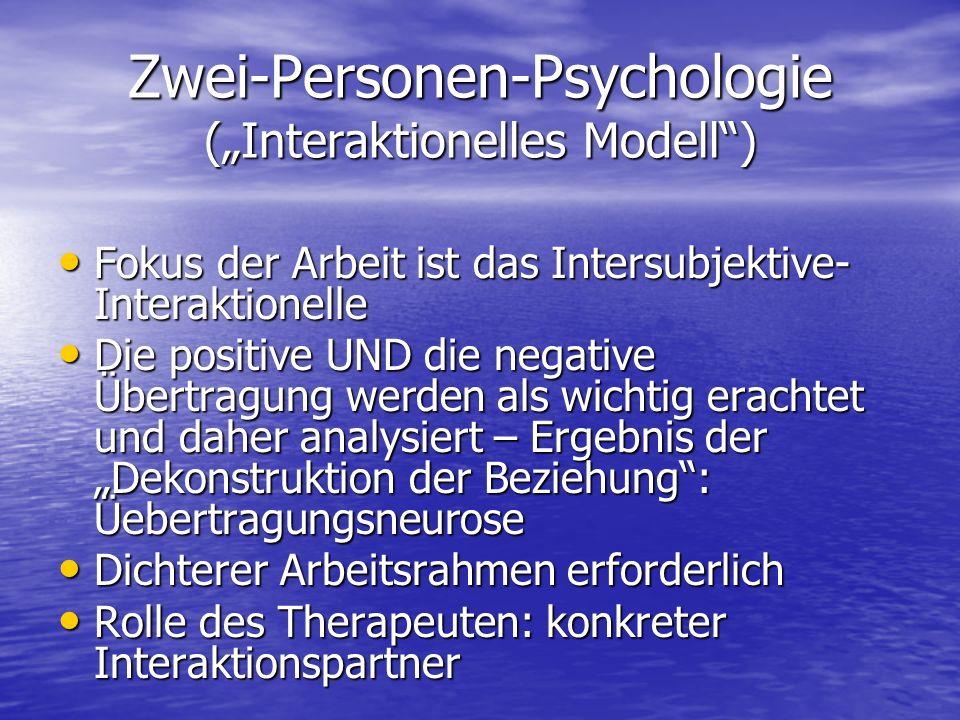 Zwei-Personen-Psychologie (Interaktionelles Modell) Fokus der Arbeit ist das Intersubjektive- Interaktionelle Fokus der Arbeit ist das Intersubjektive