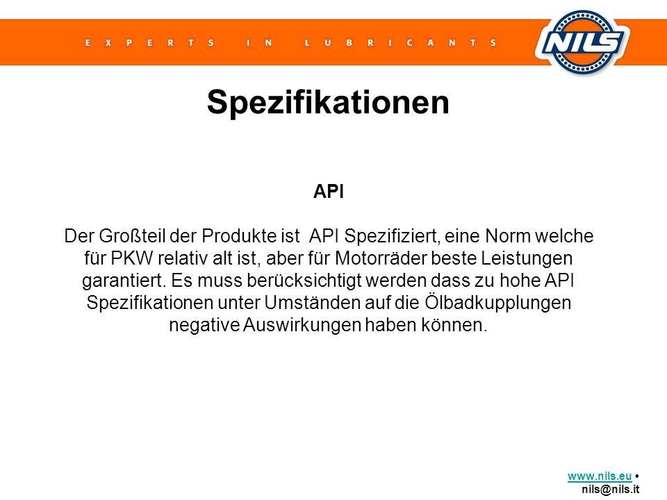 www.nils.euwww.nils.eu nils@nils.it Spezifikationen API Der Großteil der Produkte ist API Spezifiziert, eine Norm welche für PKW relativ alt ist, aber