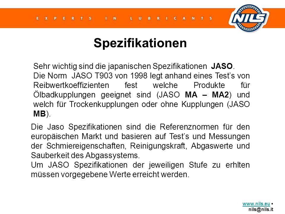 www.nils.euwww.nils.eu nils@nils.it Spezifikationen Sehr wichtig sind die japanischen Spezifikationen JASO. Die Norm JASO T903 von 1998 legt anhand ei