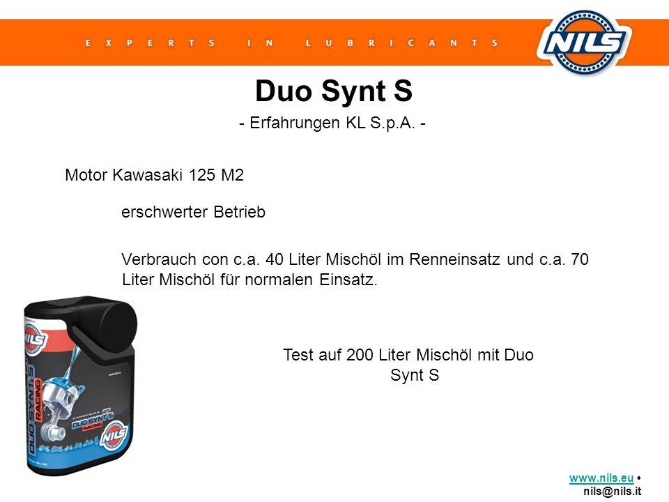 www.nils.euwww.nils.eu nils@nils.it Duo Synt S Motor Kawasaki 125 M2 erschwerter Betrieb Verbrauch con c.a. 40 Liter Mischöl im Renneinsatz und c.a. 7