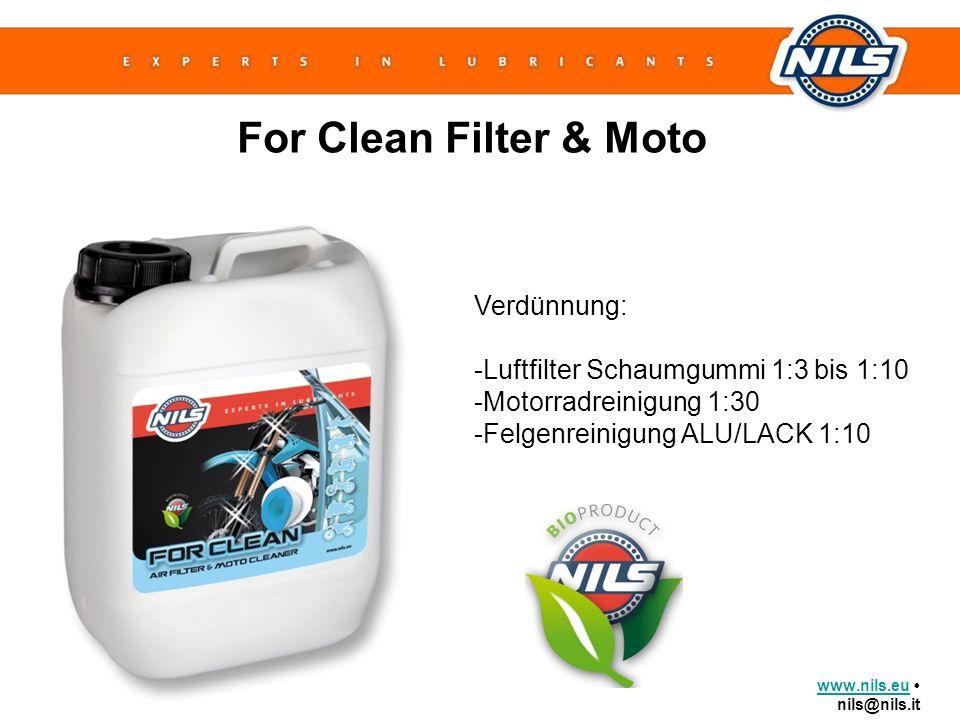 www.nils.euwww.nils.eu nils@nils.it For Clean Filter & Moto Verdünnung: -Luftfilter Schaumgummi 1:3 bis 1:10 -Motorradreinigung 1:30 -Felgenreinigung