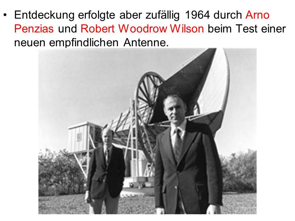 Entdeckung erfolgte aber zufällig 1964 durch Arno Penzias und Robert Woodrow Wilson beim Test einer neuen empfindlichen Antenne.