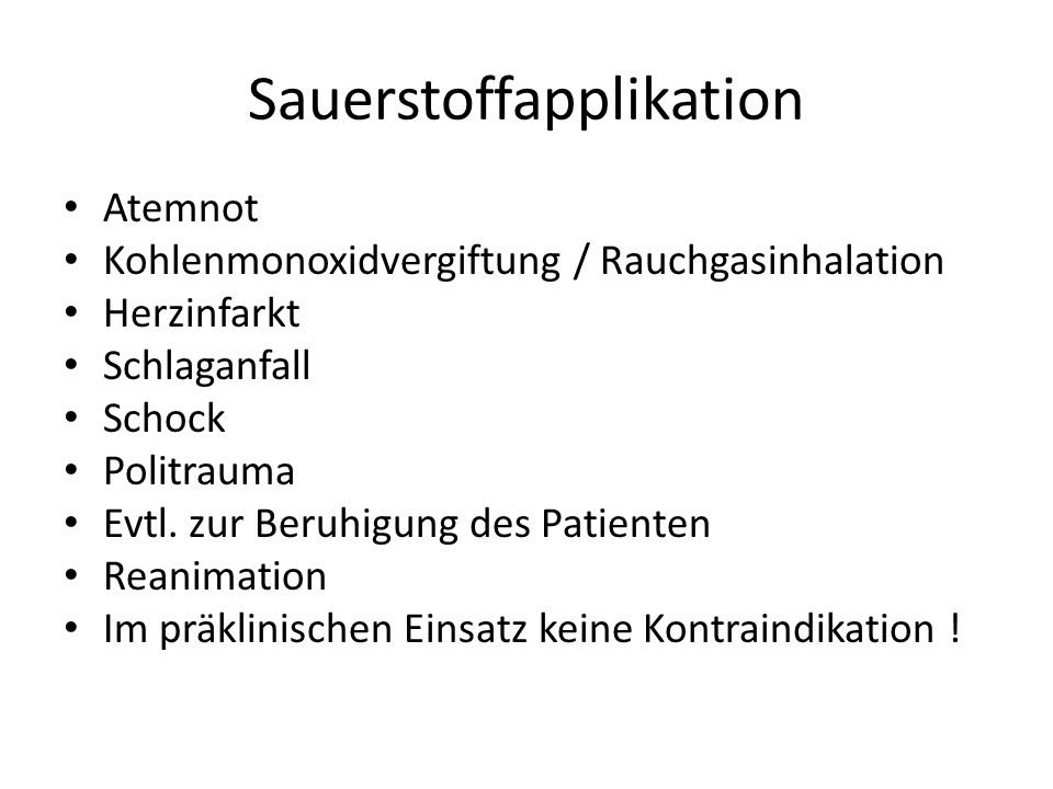 Sauerstoffapplikation Atemnot Kohlenmonoxidvergiftung / Rauchgasinhalation Herzinfarkt Schlaganfall Schock Politrauma Evtl.