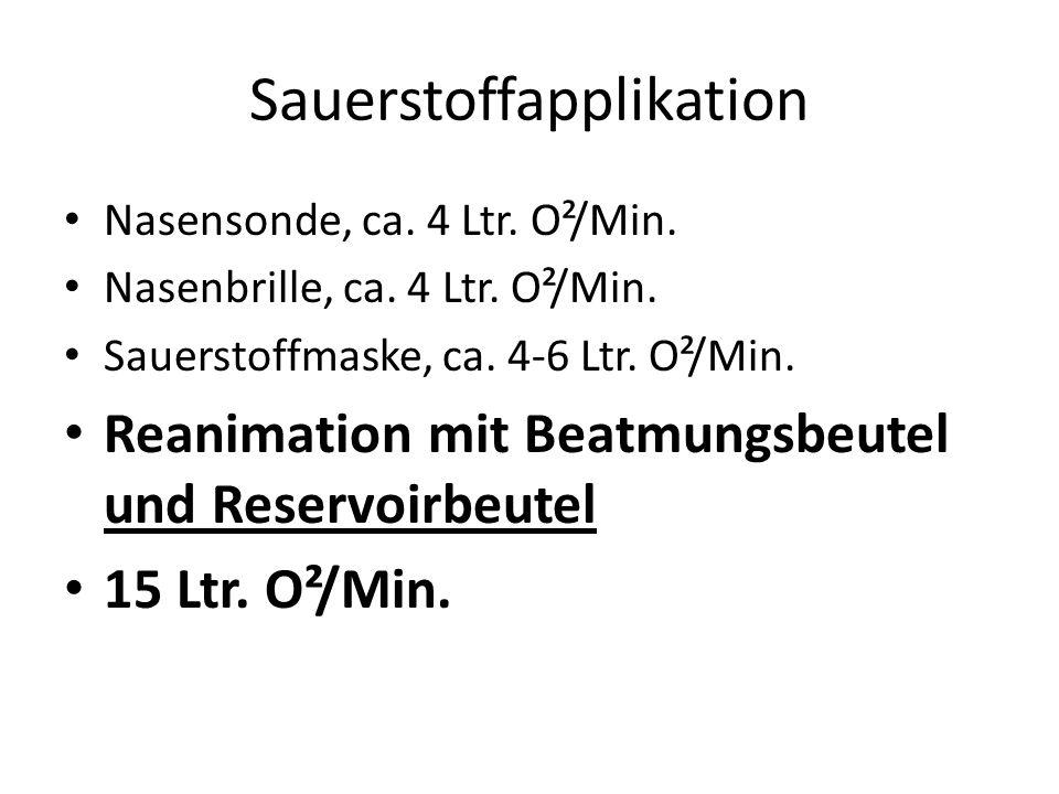 Sauerstoffapplikation Nasensonde, ca. 4 Ltr. O²/Min. Nasenbrille, ca. 4 Ltr. O²/Min. Sauerstoffmaske, ca. 4-6 Ltr. O²/Min. Reanimation mit Beatmungsbe