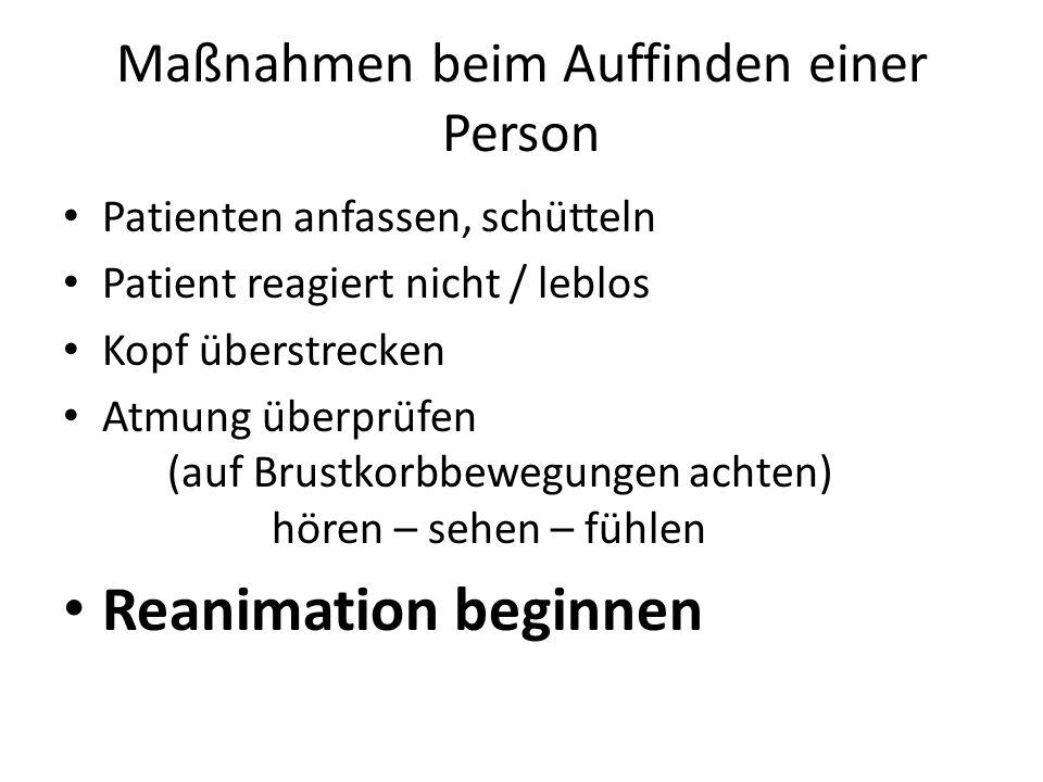 Maßnahmen beim Auffinden einer Person Patienten anfassen, schütteln Patient reagiert nicht / leblos Kopf überstrecken Atmung überprüfen (auf Brustkorbbewegungen achten) hören – sehen – fühlen Reanimation beginnen