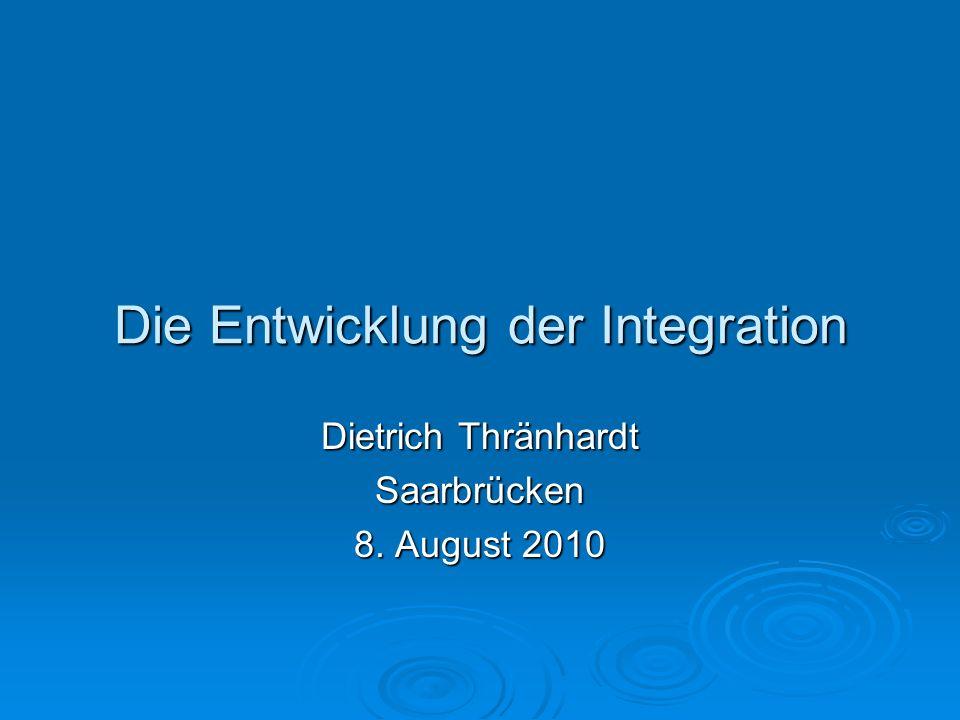 Die Entwicklung der Integration Dietrich Thränhardt Saarbrücken 8. August 2010