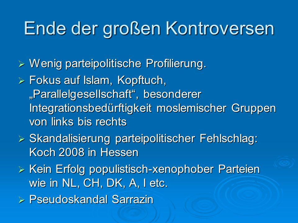 Ende der großen Kontroversen Wenig parteipolitische Profilierung. Wenig parteipolitische Profilierung. Fokus auf Islam, Kopftuch, Parallelgesellschaft