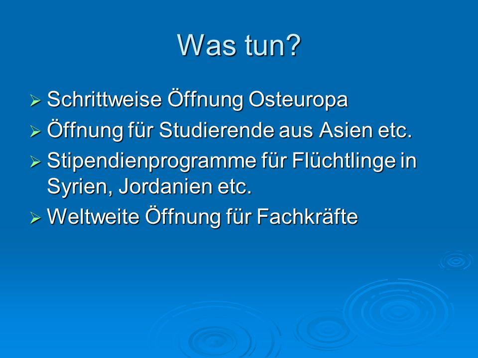 Was tun? Schrittweise Öffnung Osteuropa Schrittweise Öffnung Osteuropa Öffnung für Studierende aus Asien etc. Öffnung für Studierende aus Asien etc. S