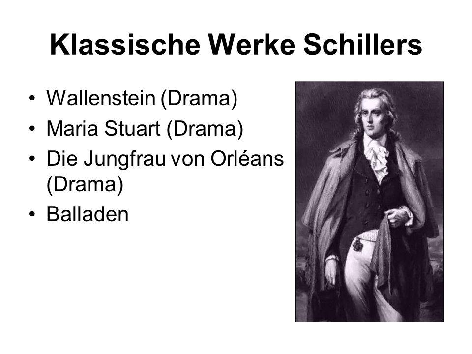 Klassische Werke Schillers Wallenstein (Drama) Maria Stuart (Drama) Die Jungfrau von Orléans (Drama) Balladen