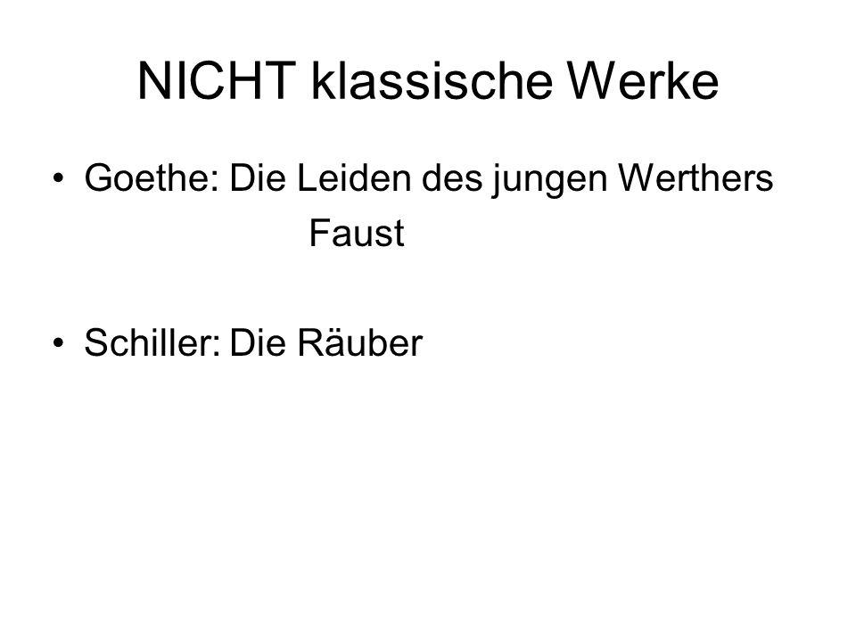 NICHT klassische Werke Goethe: Die Leiden des jungen Werthers Faust Schiller: Die Räuber