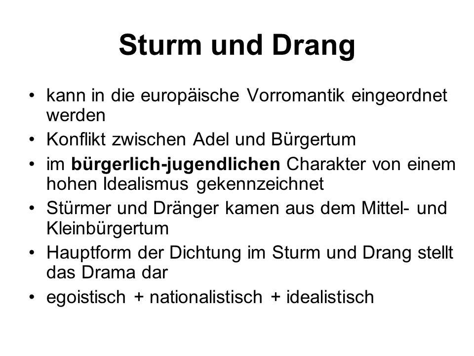 Sturm und Drang kann in die europäische Vorromantik eingeordnet werden Konflikt zwischen Adel und Bürgertum im bürgerlich-jugendlichen Charakter von e