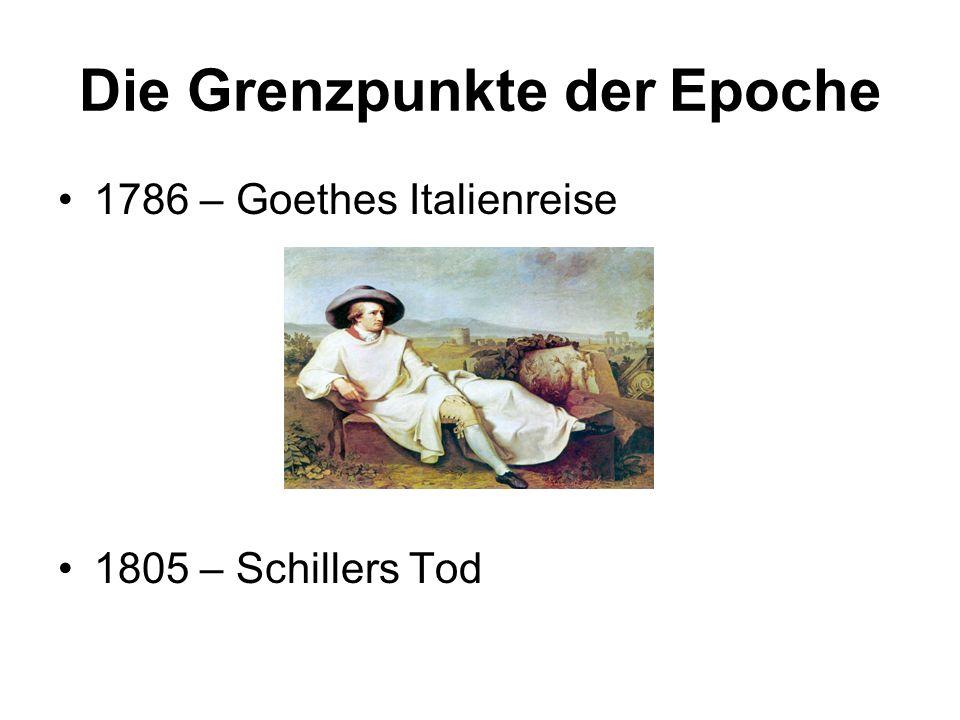 Die Grenzpunkte der Epoche 1786 – Goethes Italienreise 1805 – Schillers Tod