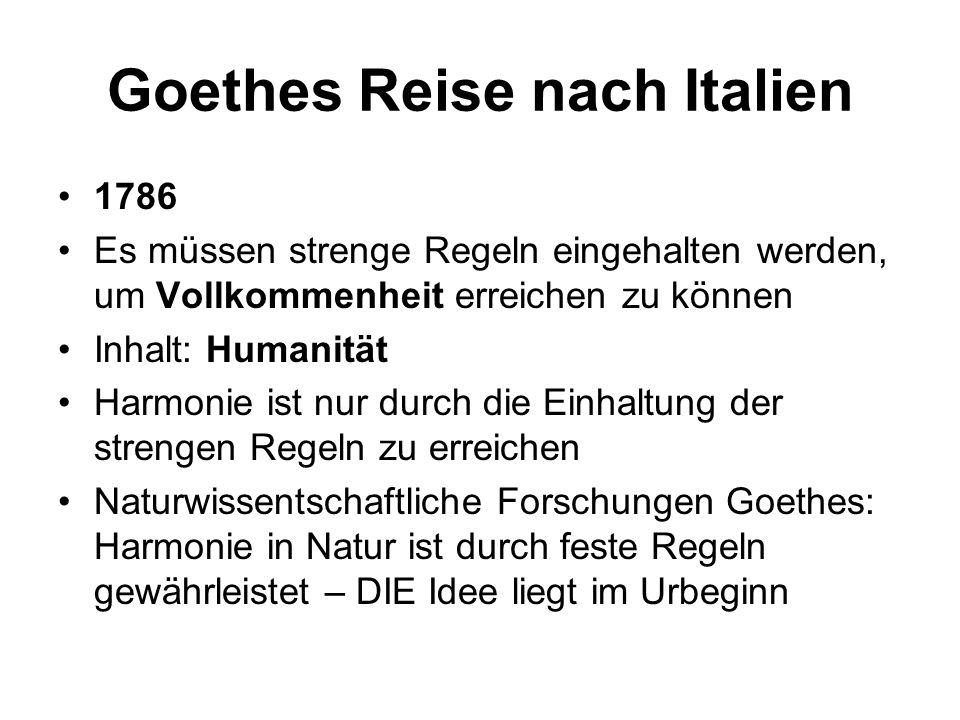 Goethes Reise nach Italien 1786 Es müssen strenge Regeln eingehalten werden, um Vollkommenheit erreichen zu können Inhalt: Humanität Harmonie ist nur