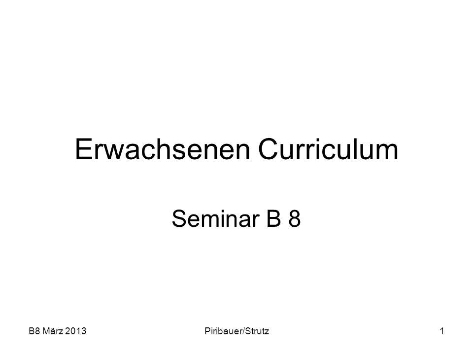 B8 März 2013Piribauer/Strutz12 Zielformulierung Positive Zielformulierung (syntaktisch und semantisch bejahend) Keine Vergleiche (… nicht so wie …) Eigenkontrolle und real machbar Ziel/Zielerreichung gut integrierbar
