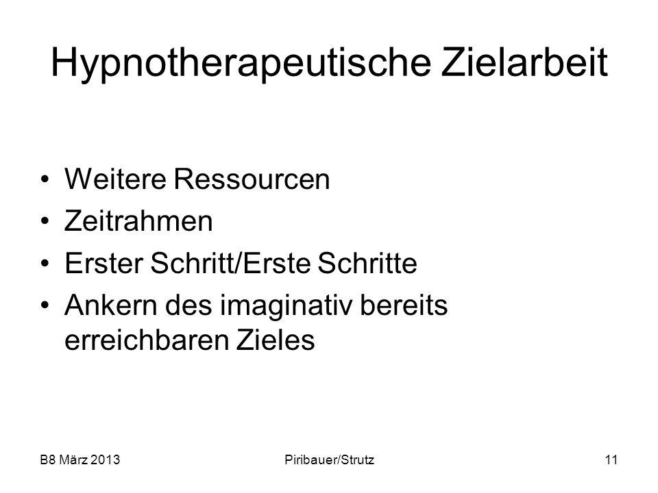 B8 März 2013Piribauer/Strutz11 Hypnotherapeutische Zielarbeit Weitere Ressourcen Zeitrahmen Erster Schritt/Erste Schritte Ankern des imaginativ bereit