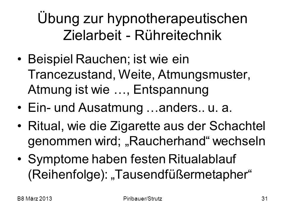 B8 März 2013Piribauer/Strutz31 Übung zur hypnotherapeutischen Zielarbeit - Rühreitechnik Beispiel Rauchen; ist wie ein Trancezustand, Weite, Atmungsmu