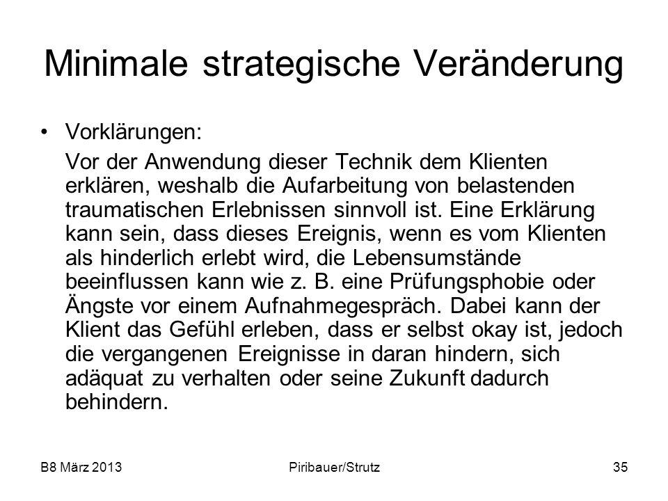 B8 März 2013Piribauer/Strutz35 Minimale strategische Veränderung Vorklärungen: Vor der Anwendung dieser Technik dem Klienten erklären, weshalb die Auf