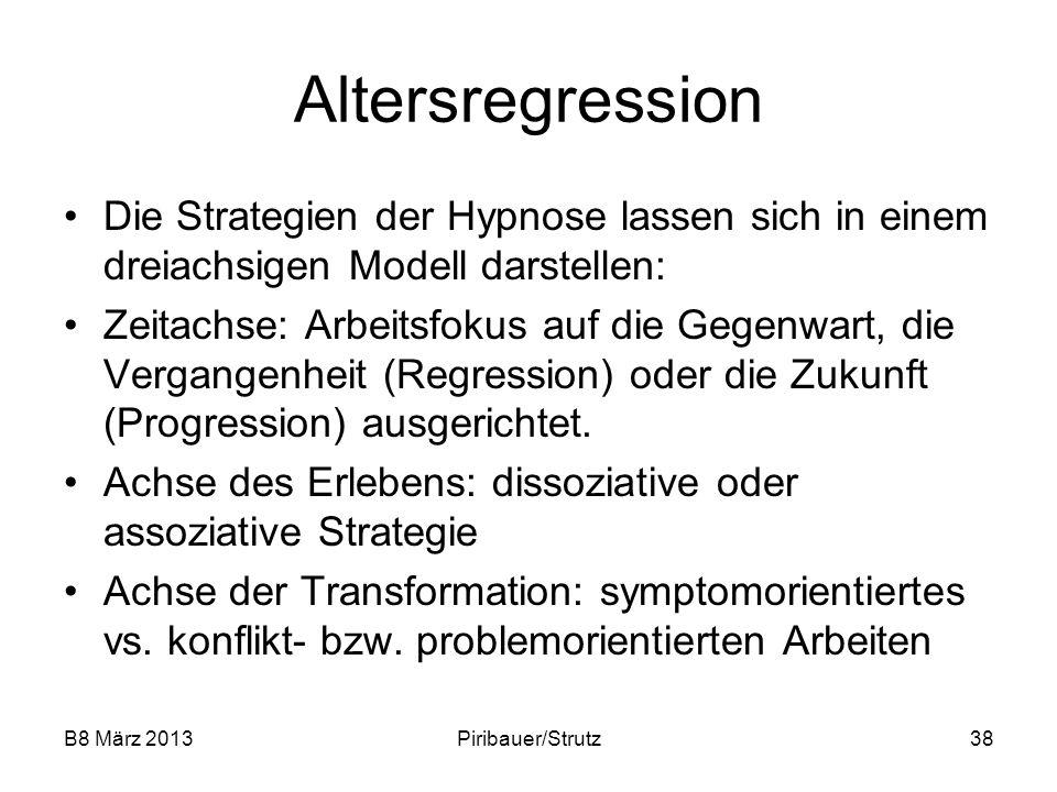 B8 März 2013Piribauer/Strutz38 Altersregression Die Strategien der Hypnose lassen sich in einem dreiachsigen Modell darstellen: Zeitachse: Arbeitsfoku
