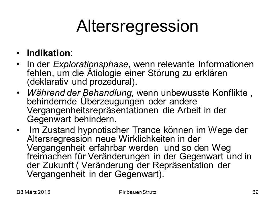 B8 März 2013Piribauer/Strutz39 Altersregression Indikation: In der Explorationsphase, wenn relevante Informationen fehlen, um die Ätiologie einer Stör