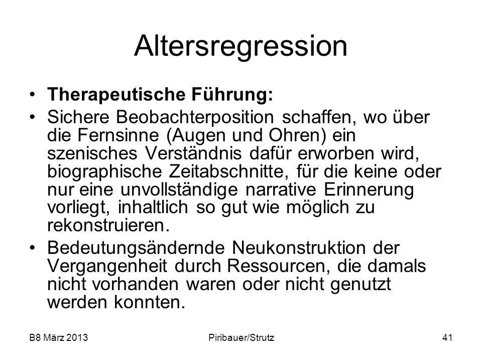 B8 März 2013Piribauer/Strutz41 Altersregression Therapeutische Führung: Sichere Beobachterposition schaffen, wo über die Fernsinne (Augen und Ohren) e
