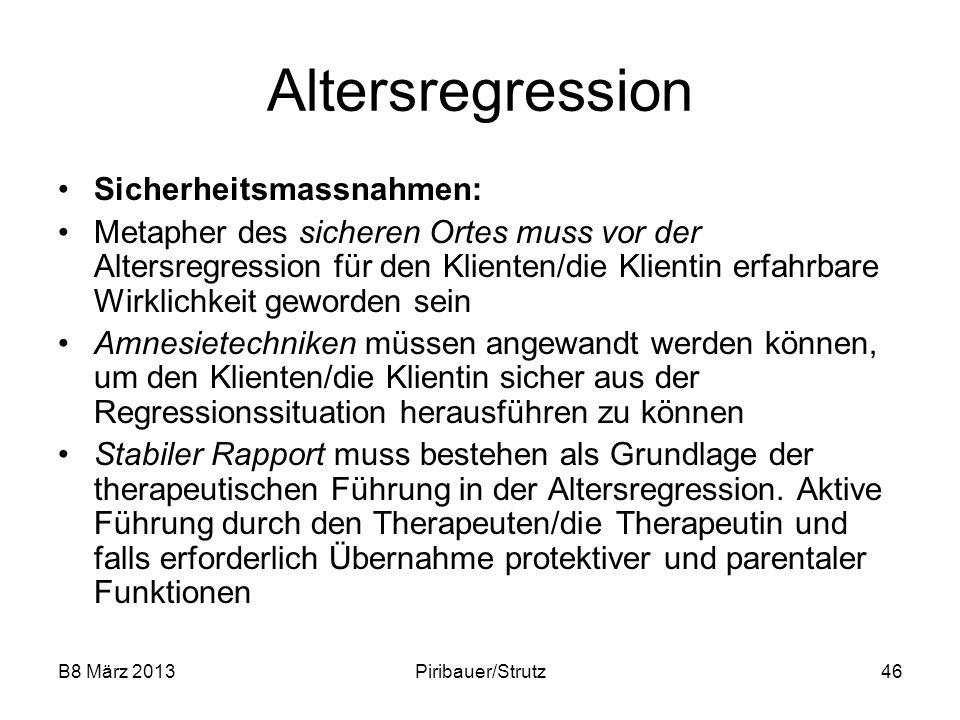 B8 März 2013Piribauer/Strutz46 Altersregression Sicherheitsmassnahmen: Metapher des sicheren Ortes muss vor der Altersregression für den Klienten/die