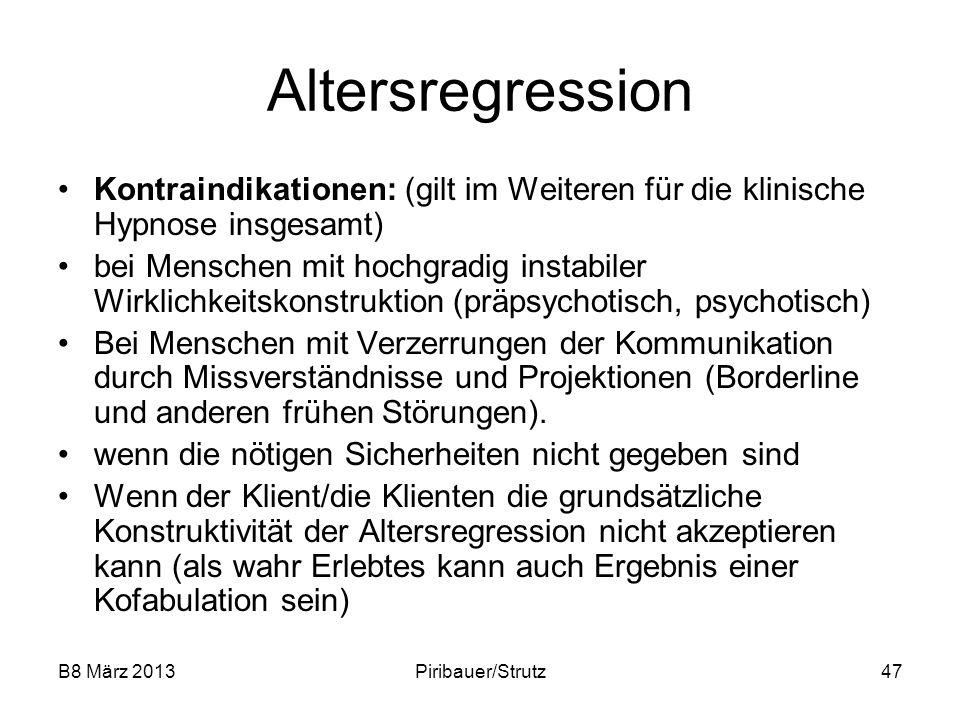 B8 März 2013Piribauer/Strutz47 Altersregression Kontraindikationen: (gilt im Weiteren für die klinische Hypnose insgesamt) bei Menschen mit hochgradig