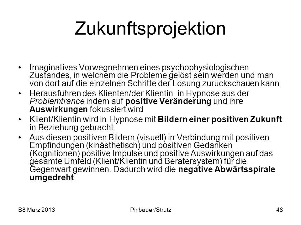 B8 März 2013Piribauer/Strutz48 Zukunftsprojektion Imaginatives Vorwegnehmen eines psychophysiologischen Zustandes, in welchem die Probleme gelöst sein