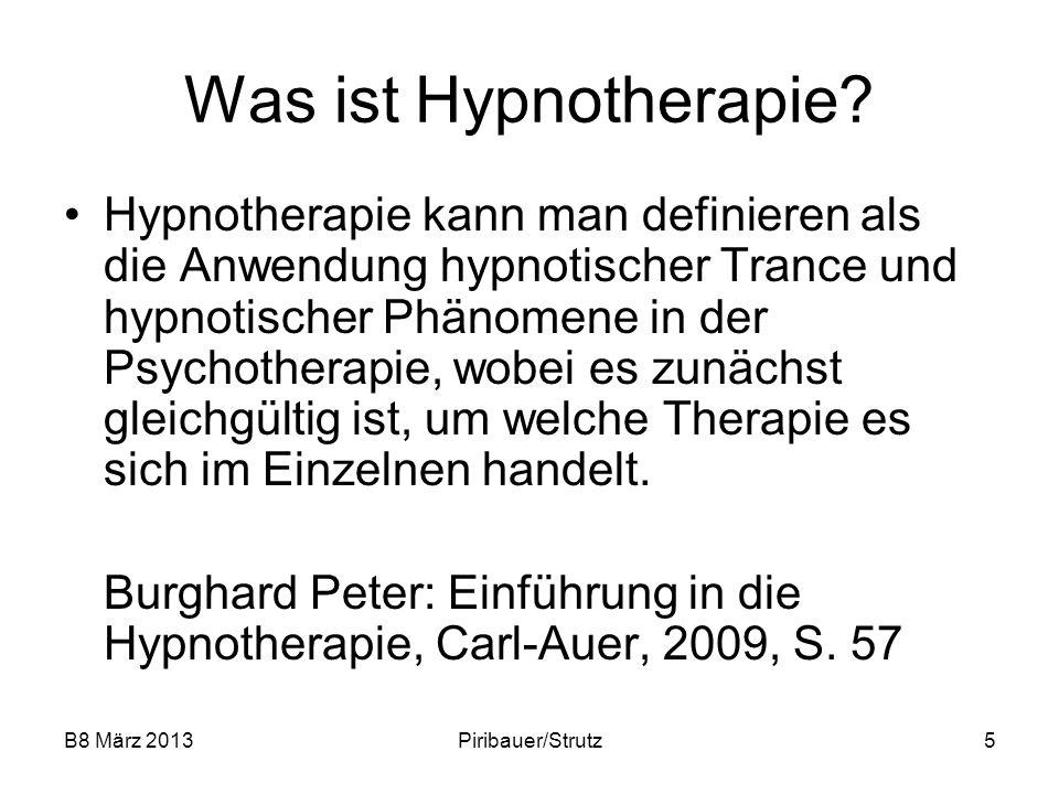 B8 März 2013Piribauer/Strutz5 Was ist Hypnotherapie? Hypnotherapie kann man definieren als die Anwendung hypnotischer Trance und hypnotischer Phänomen
