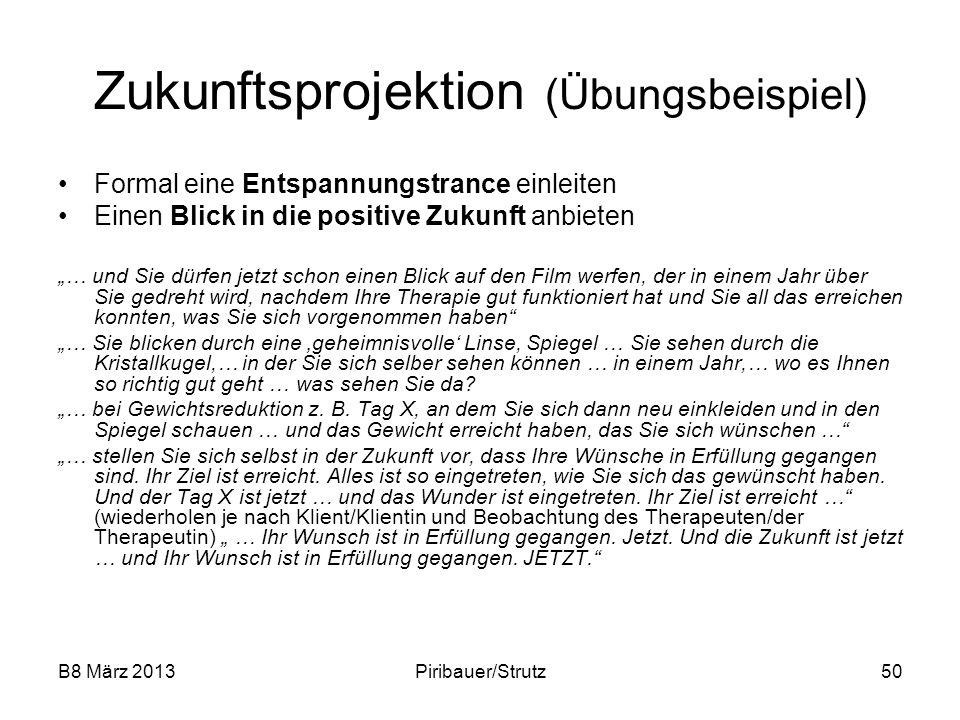 B8 März 2013Piribauer/Strutz50 Zukunftsprojektion (Übungsbeispiel) Formal eine Entspannungstrance einleiten Einen Blick in die positive Zukunft anbiet