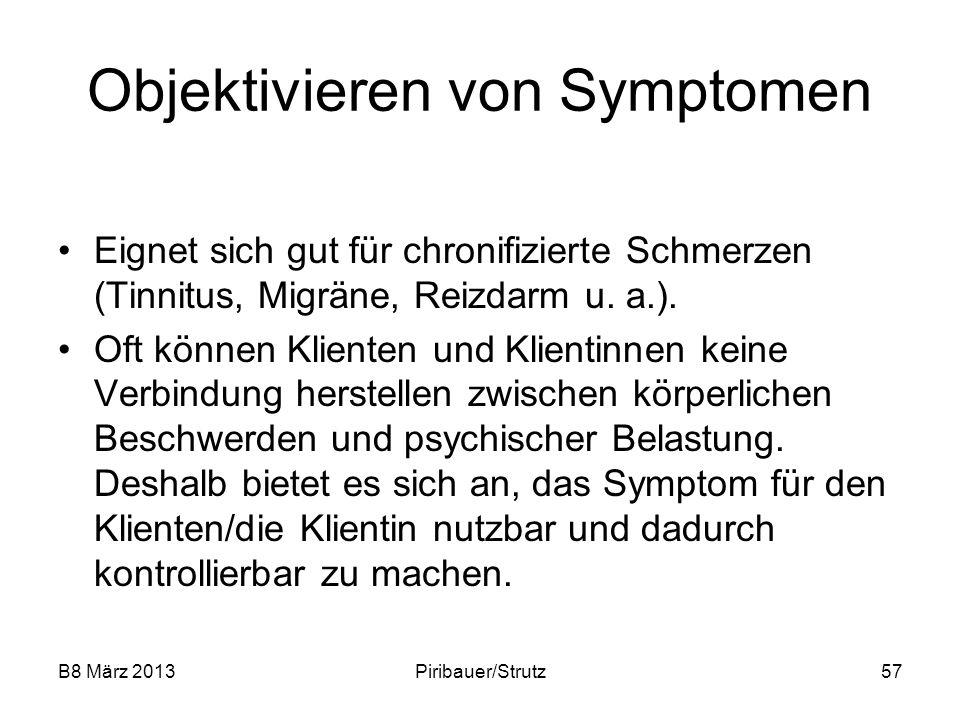 B8 März 2013Piribauer/Strutz57 Objektivieren von Symptomen Eignet sich gut für chronifizierte Schmerzen (Tinnitus, Migräne, Reizdarm u. a.). Oft könne