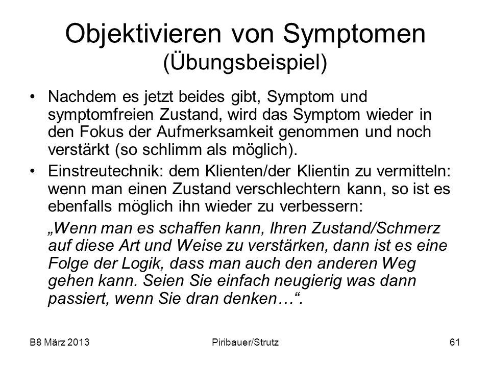 B8 März 2013Piribauer/Strutz61 Objektivieren von Symptomen (Übungsbeispiel) Nachdem es jetzt beides gibt, Symptom und symptomfreien Zustand, wird das
