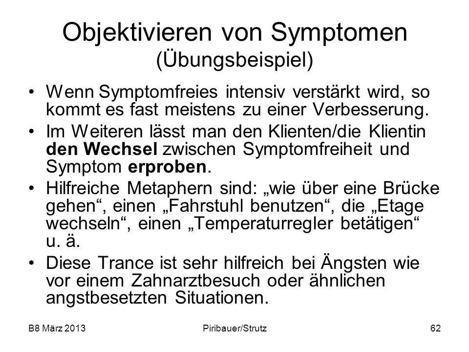 B8 März 2013Piribauer/Strutz62 Objektivieren von Symptomen (Übungsbeispiel) Wenn Symptomfreies intensiv verstärkt wird, so kommt es fast meistens zu e