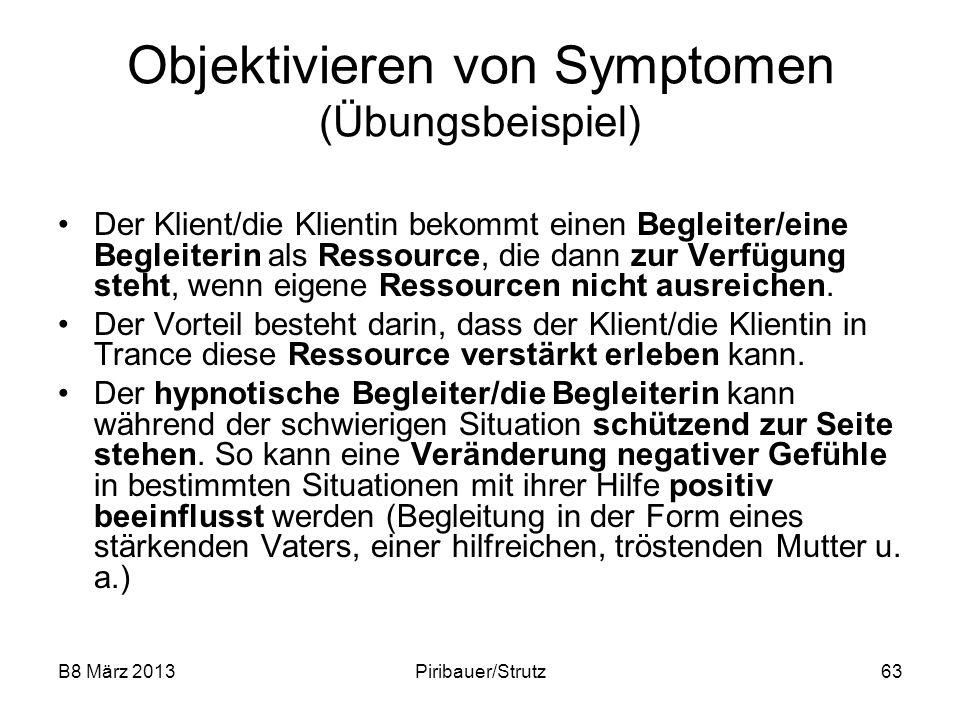 B8 März 2013Piribauer/Strutz63 Objektivieren von Symptomen (Übungsbeispiel) Der Klient/die Klientin bekommt einen Begleiter/eine Begleiterin als Resso