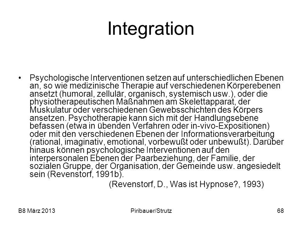 B8 März 2013Piribauer/Strutz68 Integration Psychologische Interventionen setzen auf unterschiedlichen Ebenen an, so wie medizinische Therapie auf vers