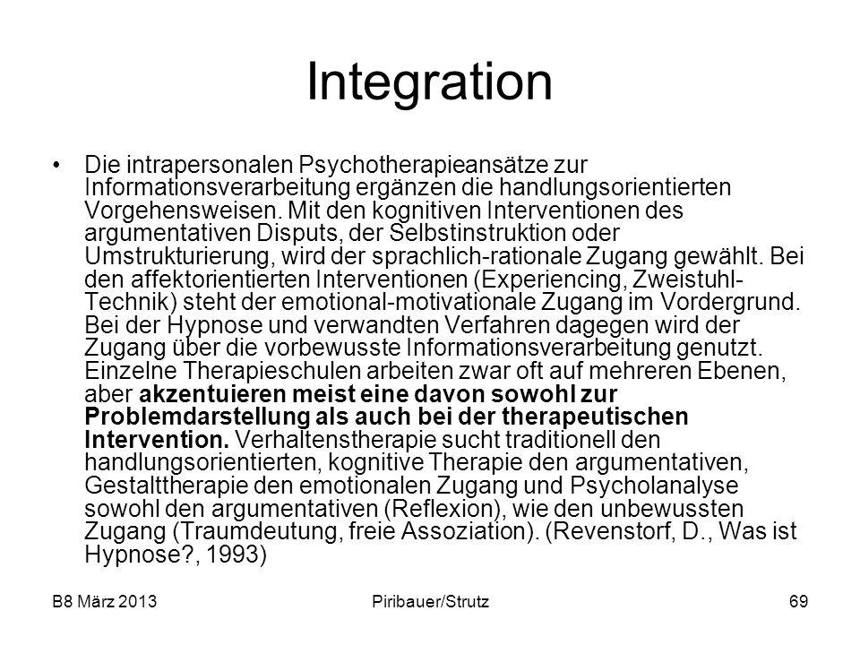 B8 März 2013Piribauer/Strutz69 Integration Die intrapersonalen Psychotherapieansätze zur Informationsverarbeitung ergänzen die handlungsorientierten V