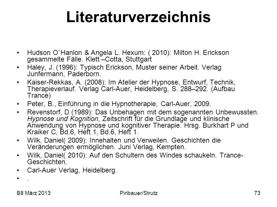 B8 März 2013Piribauer/Strutz73 Literaturverzeichnis Hudson O`Hanlon & Angela L. Hexum: ( 2010): Milton H. Erickson gesammelte Fälle. Klett –Cotta, Stu