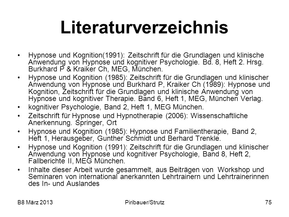B8 März 2013Piribauer/Strutz75 Literaturverzeichnis Hypnose und Kognition(1991): Zeitschrift für die Grundlagen und klinische Anwendung von Hypnose un