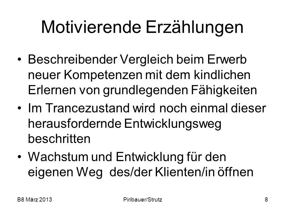 B8 März 2013Piribauer/Strutz29 Übung zur hypnotherapeutischen Zielarbeit - Rühreitechnik Schritt 2 Den Problemprozess als Drama in fünf Akten beschreiben Ort, Zeit, Beteiligte, wie reagieren andere Nachfrage bei Ort, ist es derselbe Ort.