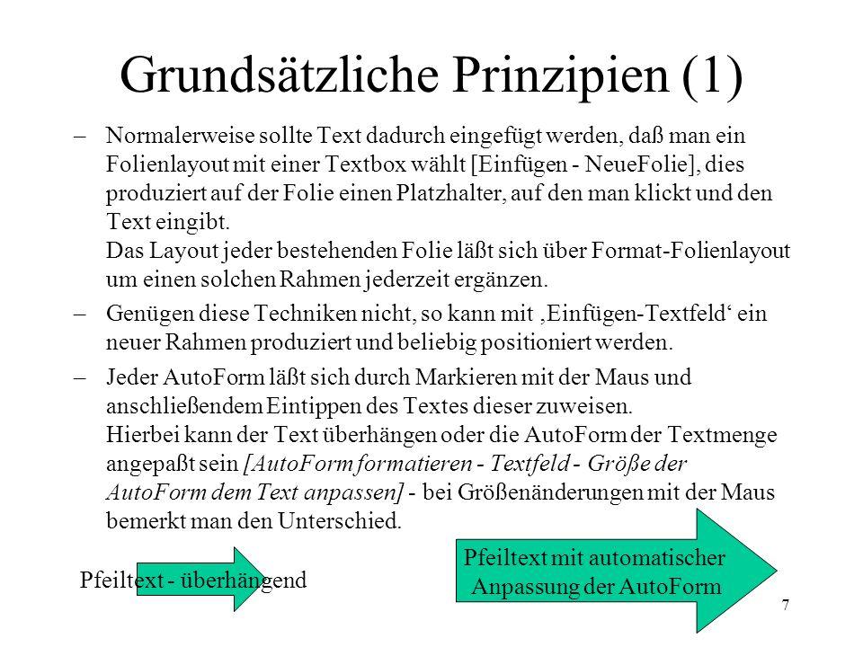 7 Grundsätzliche Prinzipien (1) –Normalerweise sollte Text dadurch eingefügt werden, daß man ein Folienlayout mit einer Textbox wählt [Einfügen - NeueFolie], dies produziert auf der Folie einen Platzhalter, auf den man klickt und den Text eingibt.