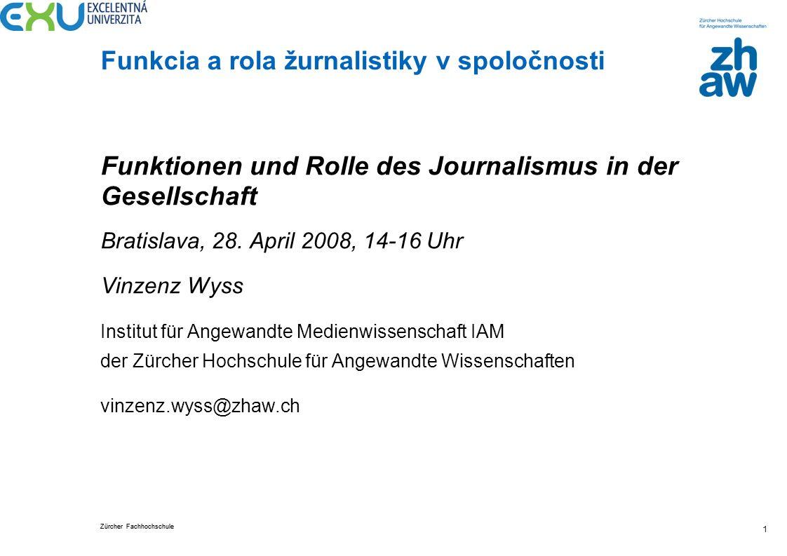 Zürcher Fachhochschule Funkcia a rola žurnalistiky v spoločnosti 1 Funktionen und Rolle des Journalismus in der Gesellschaft Bratislava, 28. April 200