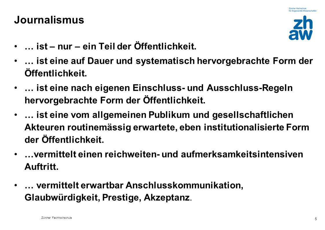 Zürcher Fachhochschule 5 Journalismus … ist – nur – ein Teil der Öffentlichkeit. … ist eine auf Dauer und systematisch hervorgebrachte Form der Öffent
