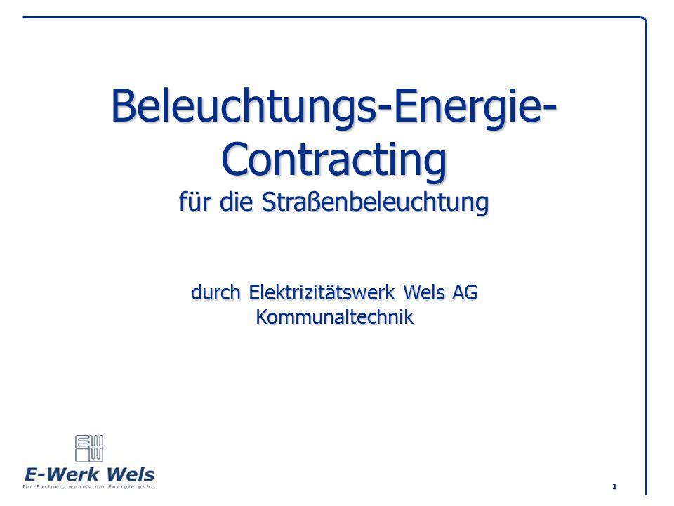 1 Beleuchtungs-Energie- Contracting für die Straßenbeleuchtung durch Elektrizitätswerk Wels AG Kommunaltechnik