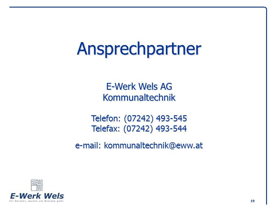 19 Ansprechpartner E-Werk Wels AG Kommunaltechnik Telefon: (07242) 493-545 Telefax: (07242) 493-544 e-mail: kommunaltechnik@eww.at